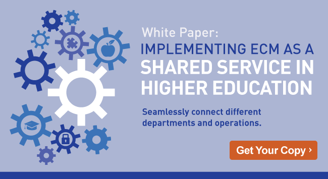 Using ECM Software to Implement Shared Services in Higher Education