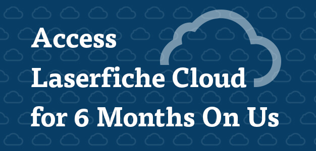 Access Laserfiche Cloud for 6 Month On Us