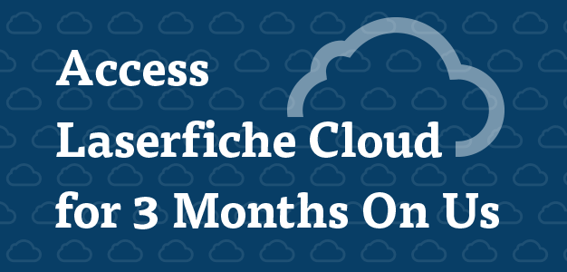 Access Laserfiche Cloud for 3 Month On Us